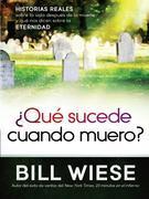 ¿Qué sucede cuando muero?: Historias reales sobre la vida después de la muerte y qué nos dicen sobre la eternidad