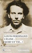 Louis-Ferdinand Céline : mort et vif... !