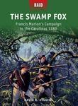 The Swamp Fox: Francis Marion''s Campaign in the Carolinas 1780: Francis Marion''s Campaign in the Carolinas 1780