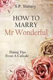 How To Marry Mr Wonderful: Dating Tips from a Catholic