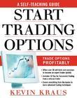 How to Start Trading Options: A Self-Teaching Guide for Trading Options Profitably