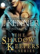 J. Kenner - The Shadow Keepers Series 6-Book Bundle: When Blood Calls, When Pleasure Rules, When Wicked Craves, Shadow Keepers: Midnight, When Passion Lies, When