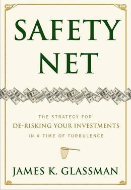 Safety Net: The Strategy for De-Risking Your Investments in a Time of Turbulence