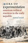 Era of Experimentation: American Political Practices in the Early Republic