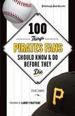 100 Things Pirates Fans Should Know & Do Before They Die