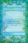 You Are Abundant: Why You Are Enough the Way You Are