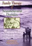 Family Therapy of Neurobehavioral Disorders: Integrating Neuropsychology and Family Therapy