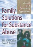 Family Solutions for Substance Abuse: Clinical and Counseling Approaches