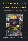 Barrios and Borderlands: Cultures of Latinos and Latinas in the United States