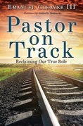 Pastor on Track: Reclaiming Our True Role