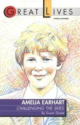 Amelia Earhart: Challenging the Skies Great Lives Series