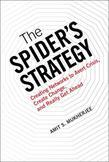The Spider's Strategy: Creating Networks to Avert Crisis, Create Change, and Really Get Ahead