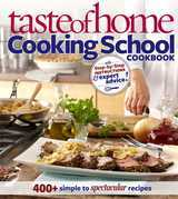 Taste of Home: Cooking School Cookbook: 400 + Simple to Spectacular Recipes