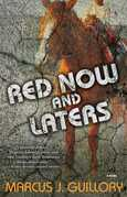 Red Now and Laters: A Novel