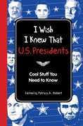 I Wish I Knew That: U.S. Presidents