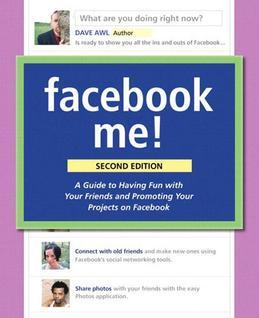 Facebook Me! A Guide to Socializing, Sharing, and Promoting on Facebook, 2/e