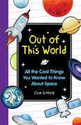 Out of this World: All the Cool Things You Wanted to Know About Space