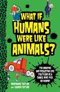 What If Humans Were Like Animals?: The Amazing and Disgusting Life You'd Lead as a Snake, Bird, Fish, or Worm!