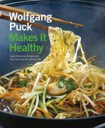 Wolfgang Puck Makes It Healthy: Light, Delicious Recipes and Easy Exercises for a Better Life