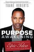 Purpose Awakening: Discover the Epic Idea that Motivated Your Birth