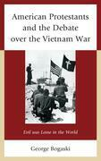 American Protestants and the Debate Over the Vietnam War: Evil Was Loose in the World