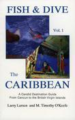 Fish & Dive the Caribbean V1: A Candid Destination Guide From Cancun to the British Islands Book 1