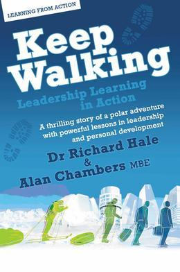Keep Walking - Leadership Learning in Action - A Thrilling Story of a Polar Adventure with Powerful Lessons in Leadership and Personal Development