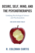 Desire, Self, Mind, and the Psychotherapies: Unifying Psychological Science and Psychoanalysis