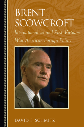 Brent Scowcroft: Internationalism and Post-Vietnam War American Foreign Policy
