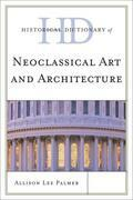 Historical Dictionary of Neoclassical Art and Architecture