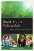 Sustaining the Writing Spirit: Holistic Tools for School and Home