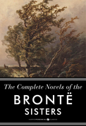 The Complete Novels of the Bronte Sisters: Jane Eyre, Wuthering Heights, and Oth