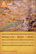 Miracles of Book and Body: Buddhist Textual Culture and Medieval Japan