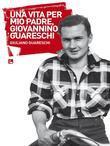 Una vita per mio padre Giovannino Guareschi