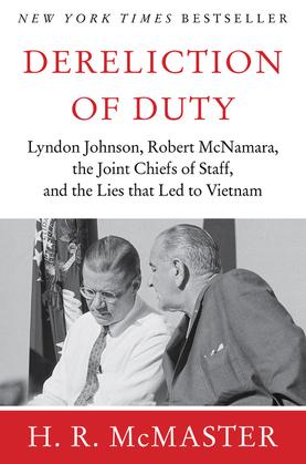 Dereliction of Duty: Johnson, McNamara, the Joint Chiefs of Staff
