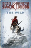The Secret Journeys of Jack London, Book One: The Wild