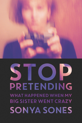 Stop Pretending: Poems About When My Big Sister Went Craz