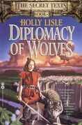 Diplomacy of Wolves: Book 1 of the Secret Texts