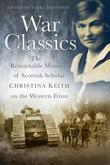 War Classics: The Remarkable Memoir of Scottish Scholar Christina Keith on the Western Front