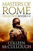 Masters of Rome Collection Books I - IV: First Man in Rome, The Grass Crown, Fortune's Favourites, Caesar's Women, Caesar