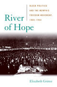 River of Hope: Black Politics and the Memphis Freedom Movement, 1865--1954