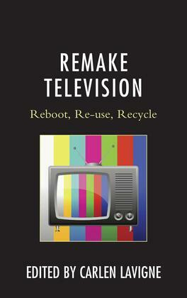 Remake Television: Reboot, Re-use, Recycle