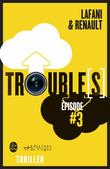Trouble[s] épisode 3