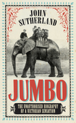 Jumbo: The Unauthorised Biography of a Victorian Sensation