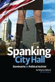 Spanking City Hall, Dominatrix to Political Activist
