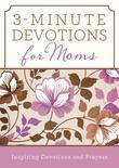 3-Minute Devotions for Moms: Inspiring Devotions and Prayers