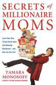 Secrets of Millionaire Moms: Learn How They Turned Great Ideas Into Booming Businesses
