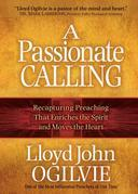 Passionate Calling, A: Recapturing Preaching That Enriches the Spirit and Moves the Heart