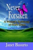 Never Forsaken: A Woman's Testimony of God's Grace