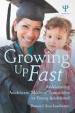 Revisiting Growing Up Fast: Re-Visioning Adolescent Mothers' Transitions to Young Adulthood